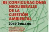 """Las (Re)Configuraciones Neoliberales de la Cuestión Ambiental"""" José Seoane. ( es de lectura libre)"""