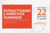 EXTRACTIVISMO Y DERECHOS HUMANOS  / MESA-DEBATE 22 JUNIO