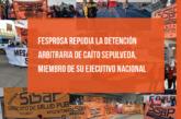 FESPROSA REPUDIA LA DETENCIÓN ARBITRARIA DE CAÍTO SEPULVEDA, MIEMBRO DE SU EJECUTIVO NACIONAL